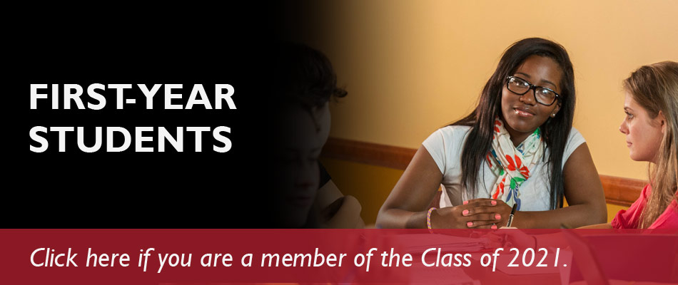 First-Year Students - Click here if you are a member of the class of 2021