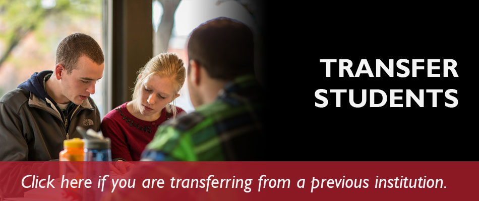 Transfer Students - Click here if you are transferring from a previous institution