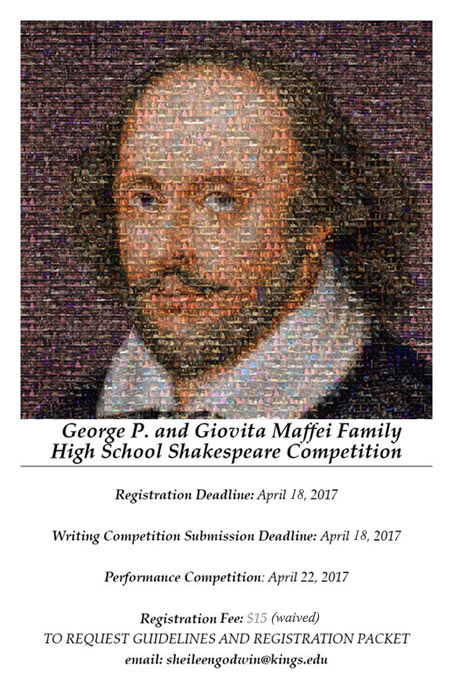 King's College Theatre Department's George P. and Giovita Maffei Family High School Shakespeare Competition features prizes for writing and performing the Bard's monologues and/or scenes. The competition will be held on Saturday, April 22, in the George P